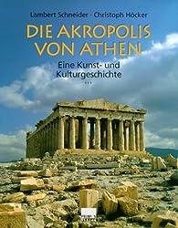 Die Akropolis von Athen: Eine Kunst- und Kulturgeschichte