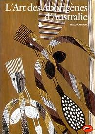 L'art des Aborigènes d'Australie par Wally Caruana