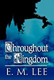 Throughout the Kingdom, E. M. Lee, 1462665799