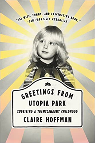 Greetings from Utopia Park Surviving a Transcendent Childhood
