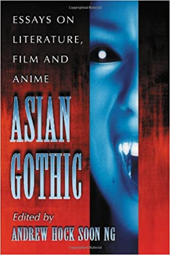 com asian gothic essays on literature film and anime  com asian gothic essays on literature film and anime 9780786433353 andrew hock soon ng john edgar browning books