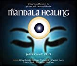 The Mandala Healing Kit: Using Sacred Symbols for Spiritual and Emotional Healing