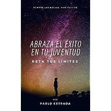 Abraza el éxito en tu juventud: Reta tus límites (Spanish Edition)