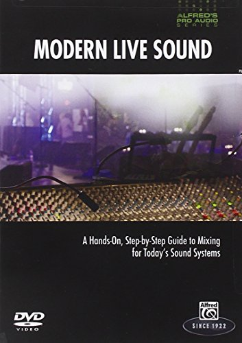 Live Sound Reinforcement Dvd - Modern Live Sound: A Hands-On, Step-by-Step Guide to Mixing for Today's Sound Systems (Alfred's Pro-Audio)