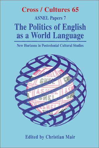 the politics of english as a world language new horizons in  the politics of english as a world language new horizons in postcolonial  cultural studies  crosscultures  asnel papers paperback   jan