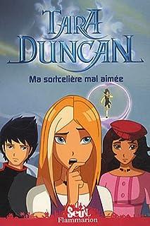 Tara Duncan 06 : Ma sortcelière mal aimée, Audouin-Mamikonian, Sophie