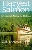 Harvest of Salmon: Adventures in Fishing the Bc Coast