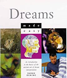 Dreams Made Easy: An Introduction To The Basics Of The Ancient Art Of Dream Interpretation