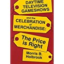 Daytime Television Gameshows and the Celebration of Merchandise: The Price Is Right (Television & Culture)