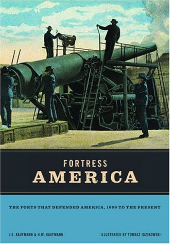 Fortress America: The Forts That Defended America, 1600 to ...