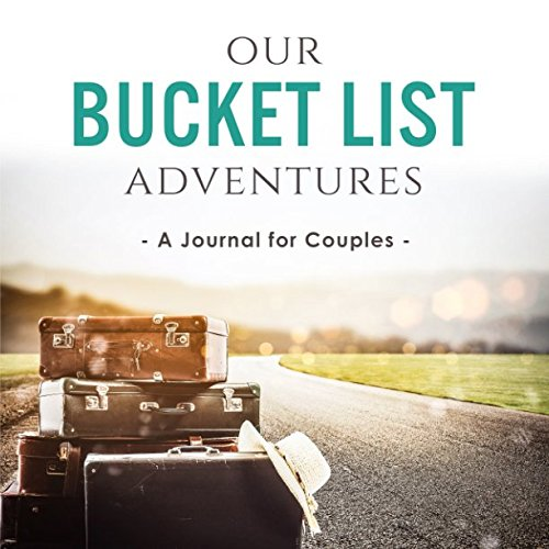 Our Bucket List Adventures: A Journal for Couples