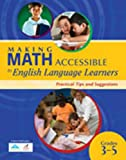 Making Math Accessible to English Language Learners : Practical Tips and Suggestions, Grades 3-5, r4 Educated Solutions, 1935249169