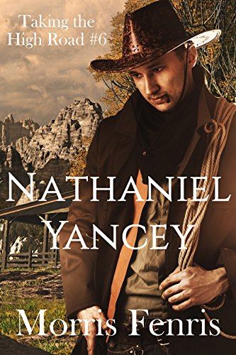 Nathaniel Yancey (Taking the High Road series Book 6) by [Fenris, Morris]