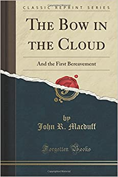 The Bow in the Cloud: And the First Bereavement (Classic Reprint)