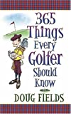365 Things Every Golfer Should Know, Doug Fields, 0736909214