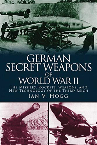 German Secret Weapons of World War II: The Missiles, Rockets, Weapons, and New Technology of the Third ()