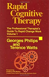Rapid Cognitive Therapy: The Professional Therapist's Guide to Rapid Change Work, Volume 1