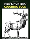 Men's Hunting Coloring Book: A Coloring Book for Men about Hunting. Men like to color too! Deer, Bear, Duck and Hunting Gear graphics for men to color. Use crayons, color pencils or color markers.