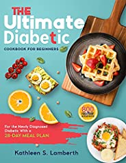 the Ultimate Diabetic Cookbook for Beginners : 800 Foolproof, Delicious recipes for the Newly Diagnosed Diabet