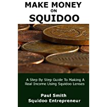 Making Money on Squidoo: A Step By Step Guide to Making A Real Income with Squidoo Lenses