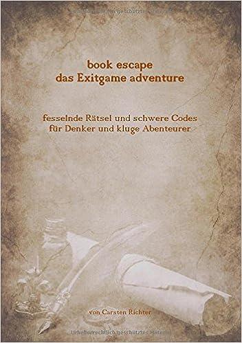Book Escape   Das Exitgame Adventure: Fesselnde Rätsel Und Schwere Codes  Für Denker Und Kluge Abenteurer: Amazon.de: Carsten Richter: Bücher