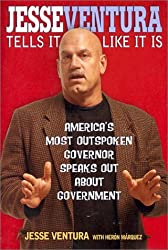 Jesse Ventura Tells It Like It Is: America's Most Outspoken Governor Speaks Out About Government