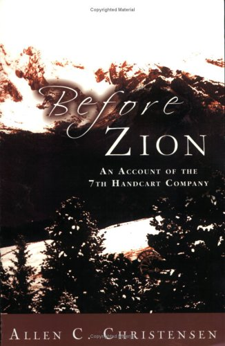 Before Zion: An Account of the 7th Handcart Company Mormon Hand Cart Companies