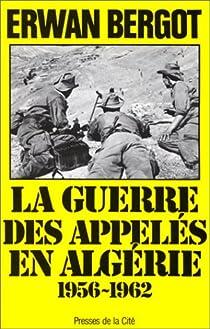 La guerre des appelés en Algérie: 1956-1962 par Bergot