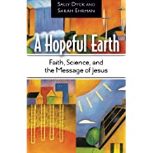 A Hopeful Earth: Faith, Science, and the Message of Jesus by Sally Dyck (2010-12-01)