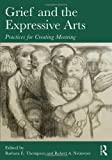 Grief and the Expressive Arts : Practices for Creating Meaning, , 0415857198
