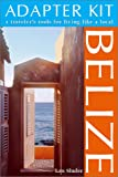 Belize: A Traveler's Tools for Living Like a Local (Adapter Kit)