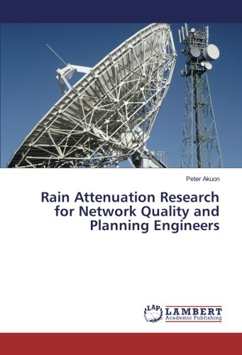 Akuon, P: Rain Attenuation Research for Network Quality and ...