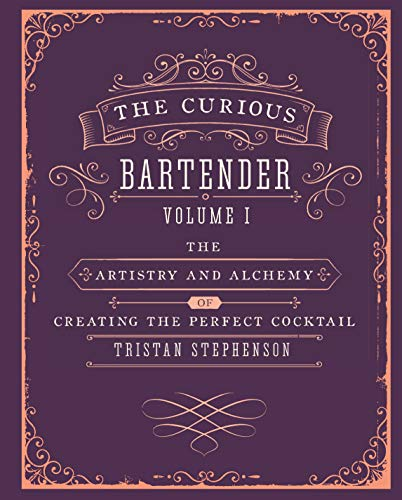 The Curious Bartender Volume 1: The artistry and alchemy of creating the perfect cocktail by Tristan Stephenson