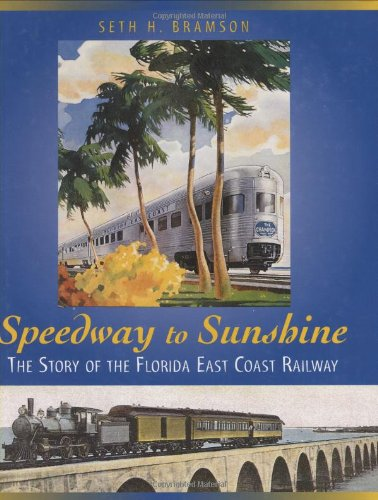 Speedway to Sunshine: The Story of the Florida East Coast Railway pdf