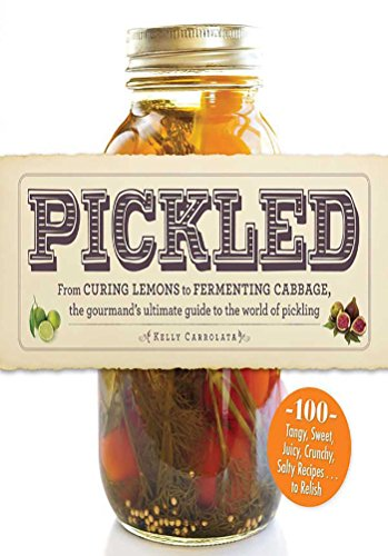 (Pickled: From curing lemons to fermenting cabbage, the gourmand's ultimate guide to the world of pickling)