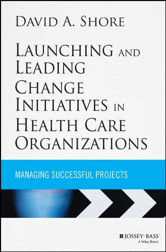 Successful Care - Launching and Leading Change Initiatives in Health Care Organizations: Managing Successful Projects (Jossey-Bass Public Health)
