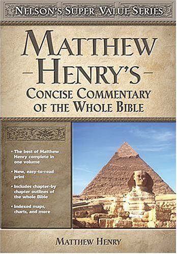 Matthew Henrys Concise Commentary on the Whole Bible by Henry, Matthew [Tomas Nelson,2003] (Hardcover)