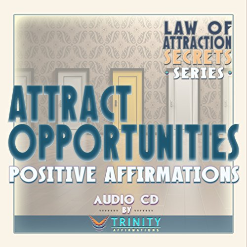 Law of Attraction Secrets Series: Attract Opportunities Positive Affirmations audio CD by TrinityAffirmations