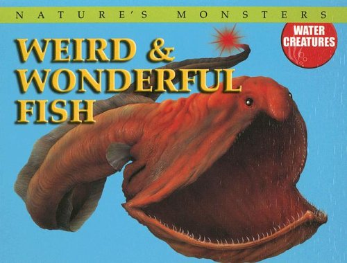 Read Online Weird & Wonderful Fish (Nature's Monsters: Water Creatures) PDF