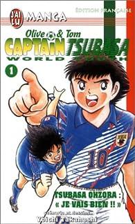 Captain Tsubasa World Youth, tome 1 : Tsubasa Ohzora : 'Je vais bien !!' par Yôichi Takahashi