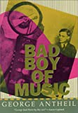 Bad Boy of Music, George Antheil, 0573606048