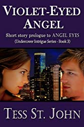 Violet-Eyed Angel (4000 Word ~ Prologue to ANGEL EYES) (Undercover Intrigue Series)