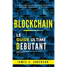 Blockchain: Le Guide Ultime du Débutant pour comprendre la technologie Blockchain (French Edition)