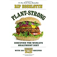 Plant-Strong: Discover the World's Healthiest Diet - With 150 Engine 2 Recipes