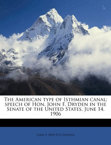 Read Online The American type of Isthmian canal; speech of Hon. John F. Dryden in the Senate of the United States, June 14, 1906 PDF
