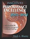 Insights to Performance Excellence 2011-2012 : Understanding the Integrates Management System and Baldrige, Blazey and Blazey, Mark L., 0873898141