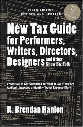 The New Tax Guide for Performers, Writers, Directors, Designers and Other Show Biz Folk