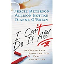 I Can't Do It All: Breaking Free from the Lies that Control Us by Tracie Peterson (2006-02-01)