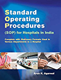 Standard Operating Procedures (SOP) for Hospitals in India: Complete with Stationery Formats Used in Various Departments in a Hospital: For Hospital in India
