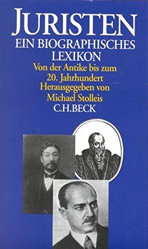 Juristen: Ein biographisches Lexikon. Von der Antike bis zum 20. Jahrhundert